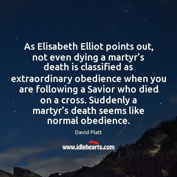 Image, As Elisabeth Elliot points out, not even dying a martyr's death