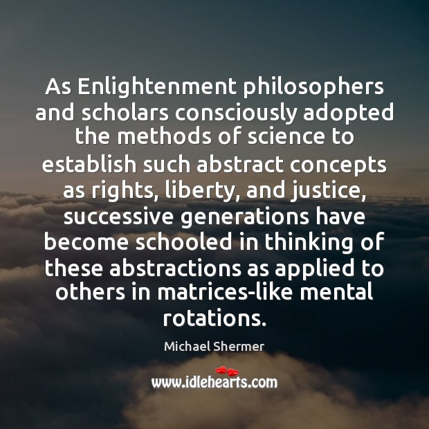 As Enlightenment philosophers and scholars consciously adopted the methods of science to Michael Shermer Picture Quote