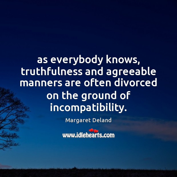 As everybody knows, truthfulness and agreeable manners are often divorced on the Image