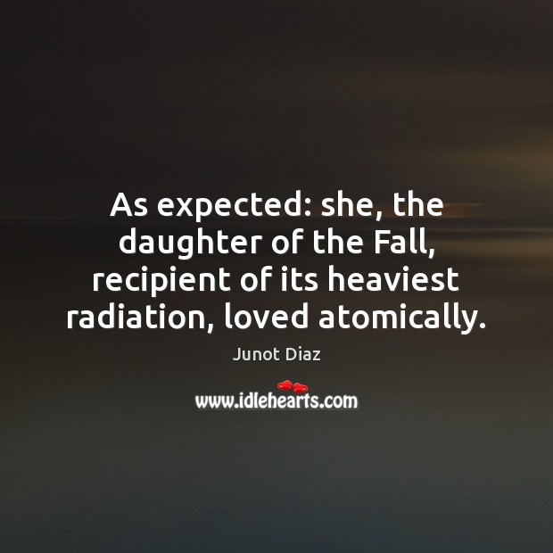 As expected: she, the daughter of the Fall, recipient of its heaviest Junot Diaz Picture Quote