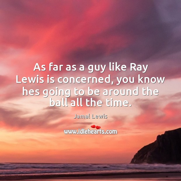 As far as a guy like Ray Lewis is concerned, you know Image