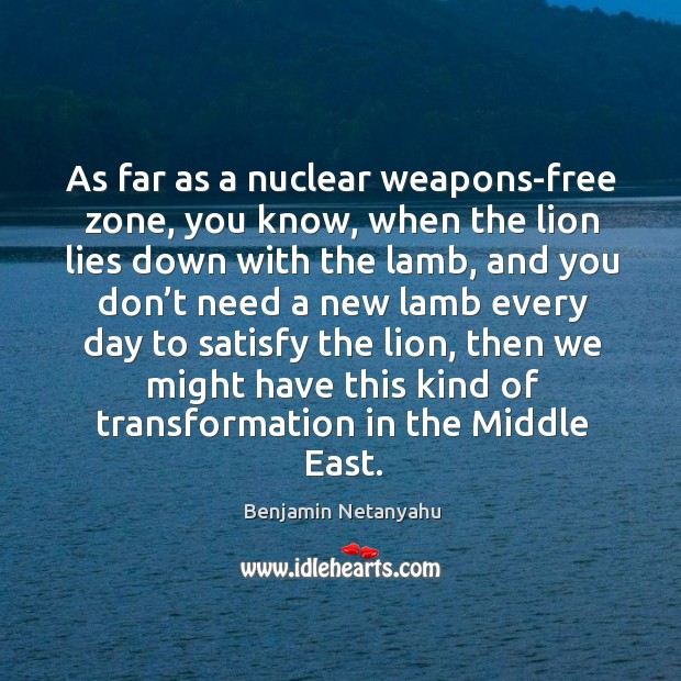 Image, As far as a nuclear weapons-free zone, you know, when the lion lies down with the lamb