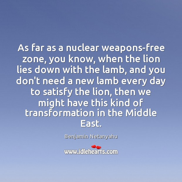 Image, As far as a nuclear weapons-free zone, you know, when the lion