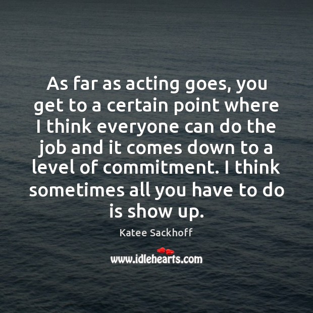 As far as acting goes, you get to a certain point where Katee Sackhoff Picture Quote