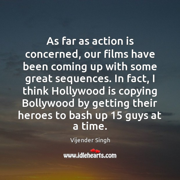 As far as action is concerned, our films have been coming up Action Quotes Image