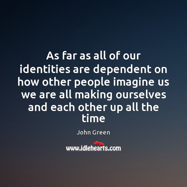 As far as all of our identities are dependent on how other Image