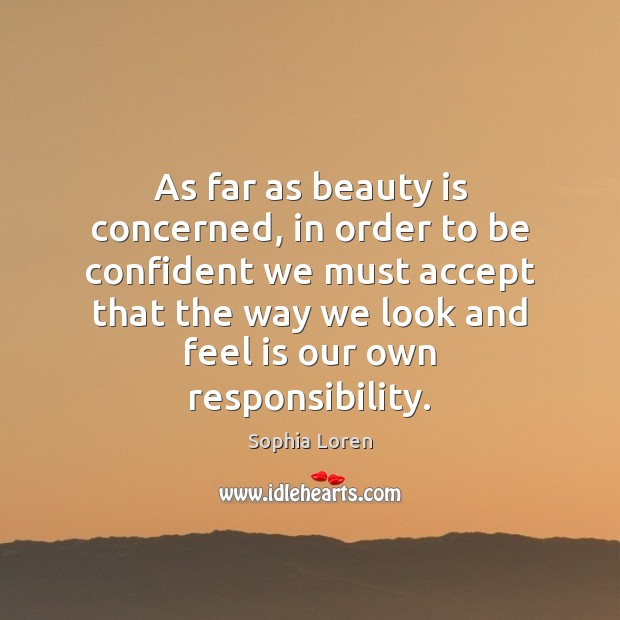 As far as beauty is concerned, in order to be confident we Sophia Loren Picture Quote