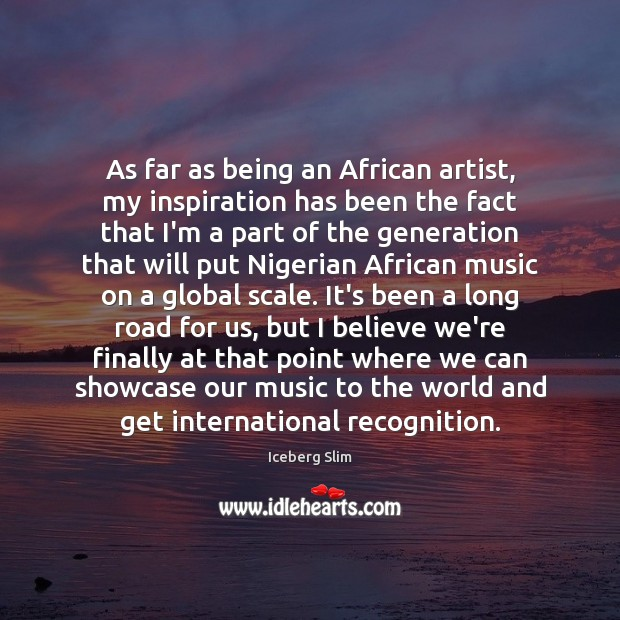Image, As far as being an African artist, my inspiration has been the