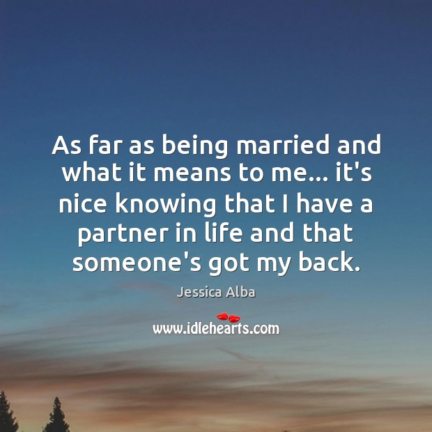 As far as being married and what it means to me… it's Jessica Alba Picture Quote
