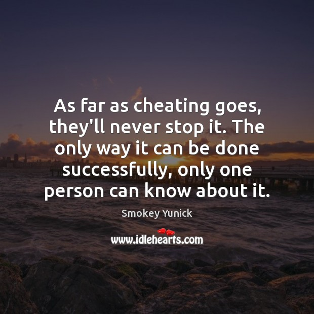 Image, As far as cheating goes, they'll never stop it. The only way