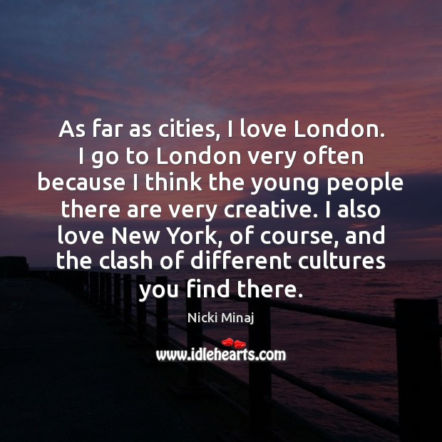 As far as cities, I love London. I go to London very Image
