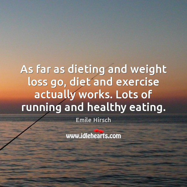 As far as dieting and weight loss go, diet and exercise actually Emile Hirsch Picture Quote