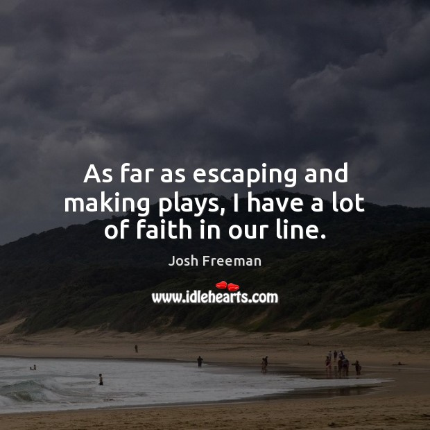 As far as escaping and making plays, I have a lot of faith in our line. Image