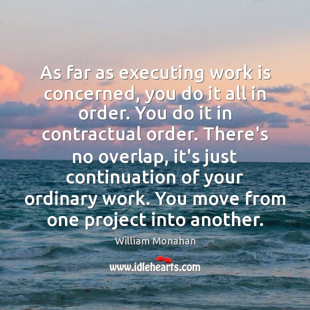 As far as executing work is concerned, you do it all in William Monahan Picture Quote