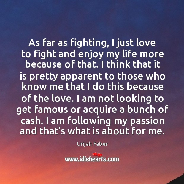 As far as fighting, I just love to fight and enjoy my Urijah Faber Picture Quote