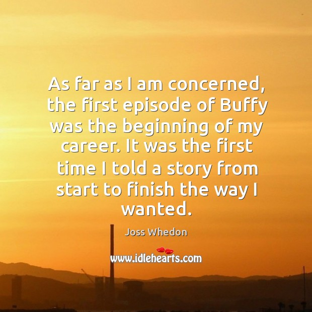 Image, As far as I am concerned, the first episode of buffy was the beginning of my career.