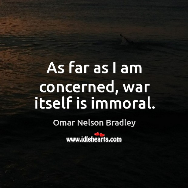 As far as I am concerned, war itself is immoral. Image