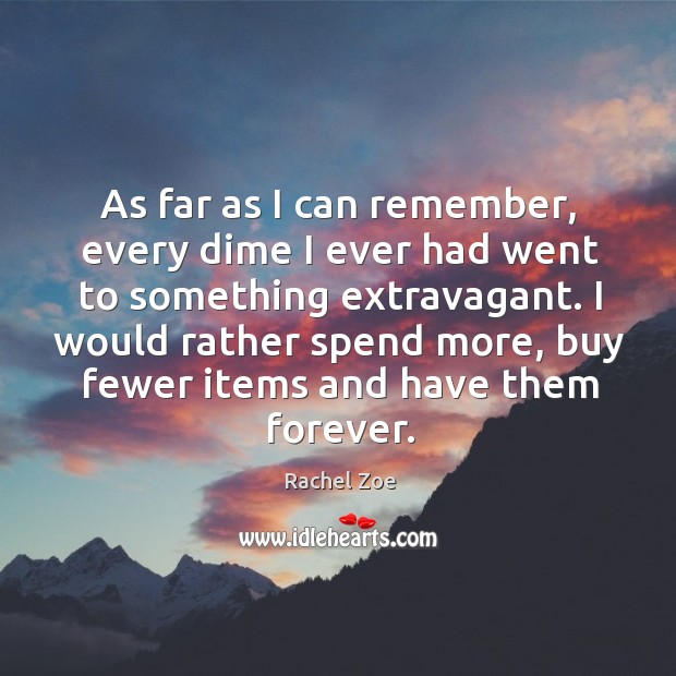Image, As far as I can remember, every dime I ever had went to something extravagant.
