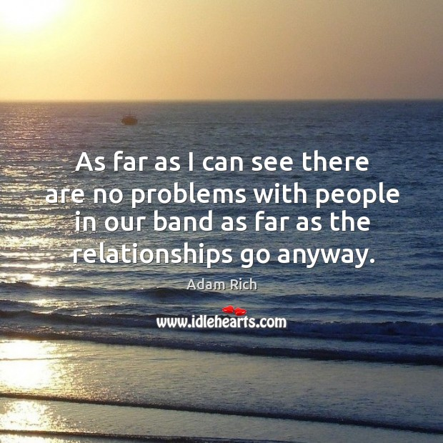 Image, As far as I can see there are no problems with people in our band as far as the relationships go anyway.