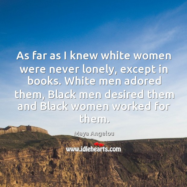 Image, As far as I knew white women were never lonely, except in books.