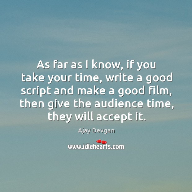 Image, As far as I know, if you take your time, write a good script and make a good film