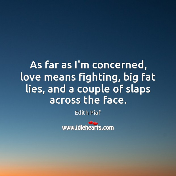 As far as I'm concerned, love means fighting, big fat lies, and Image