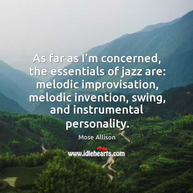 As far as I'm concerned, the essentials of jazz are: melodic improvisation, melodic invention Image