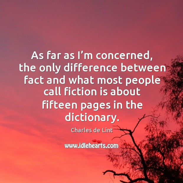As far as I'm concerned, the only difference between fact and what most people Image