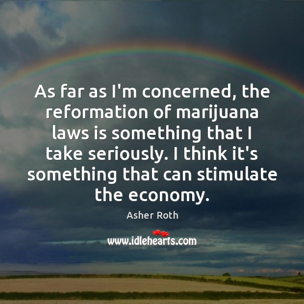 Image, As far as I'm concerned, the reformation of marijuana laws is something