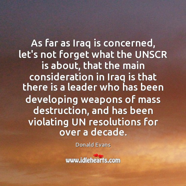 As far as Iraq is concerned, let's not forget what the UNSCR Donald Evans Picture Quote