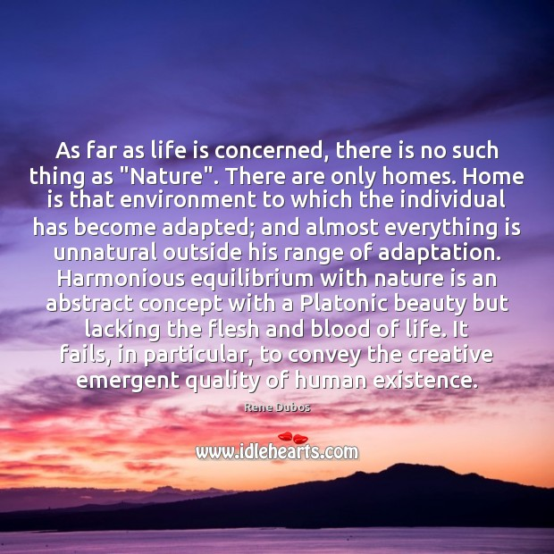 """As far as life is concerned, there is no such thing as """" Rene Dubos Picture Quote"""