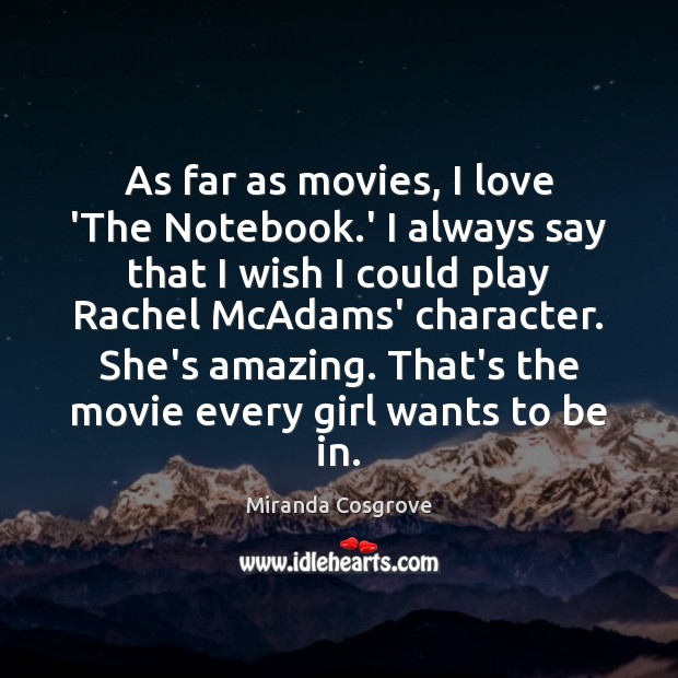 Image, As far as movies, I love 'The Notebook.' I always say