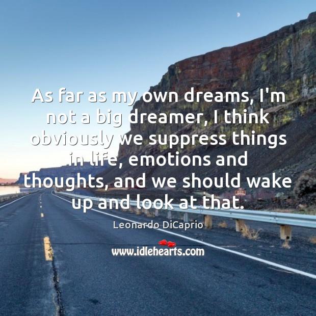 As far as my own dreams, I'm not a big dreamer, I Leonardo DiCaprio Picture Quote