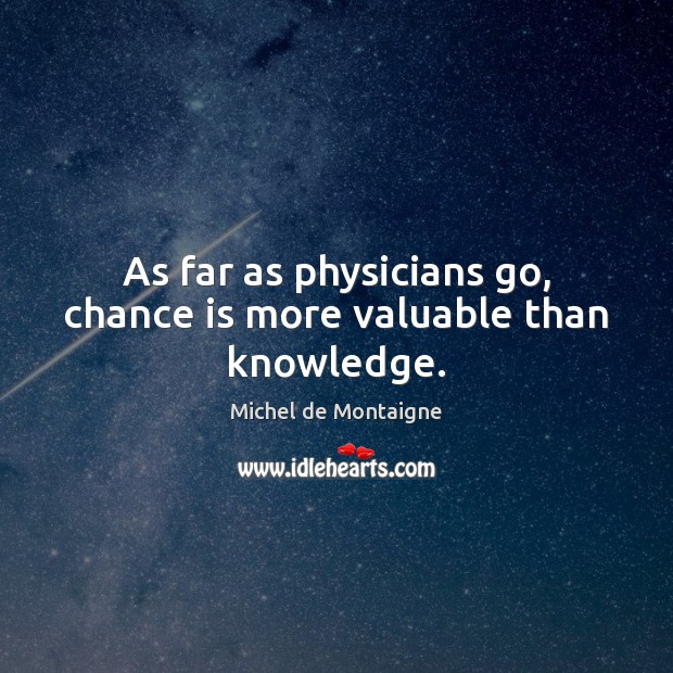 As far as physicians go, chance is more valuable than knowledge. Image