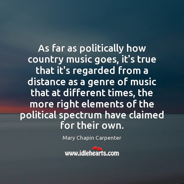 As far as politically how country music goes, it's true that it's Image