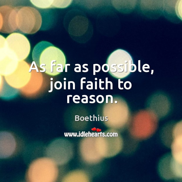 As far as possible, join faith to reason. Image