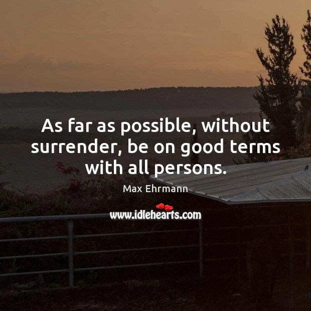 As far as possible, without surrender, be on good terms with all persons. Image
