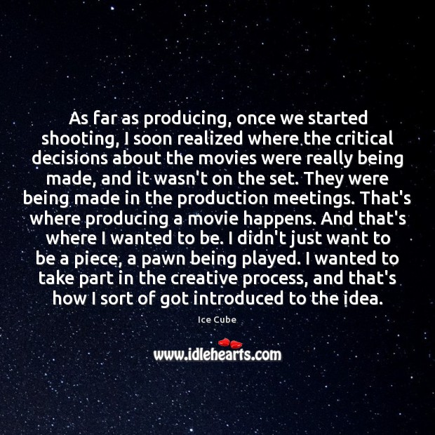 As far as producing, once we started shooting, I soon realized where Ice Cube Picture Quote