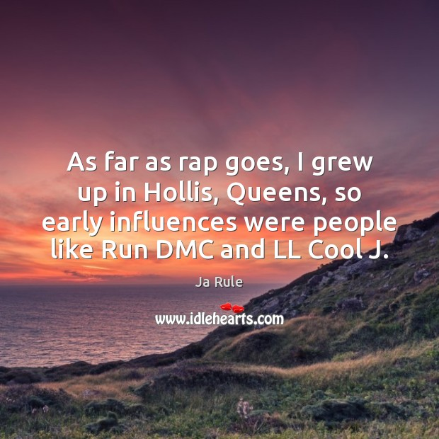As far as rap goes, I grew up in Hollis, Queens, so Ja Rule Picture Quote