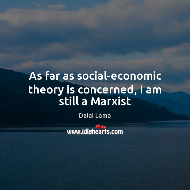 Image, As far as social-economic theory is concerned, I am still a Marxist