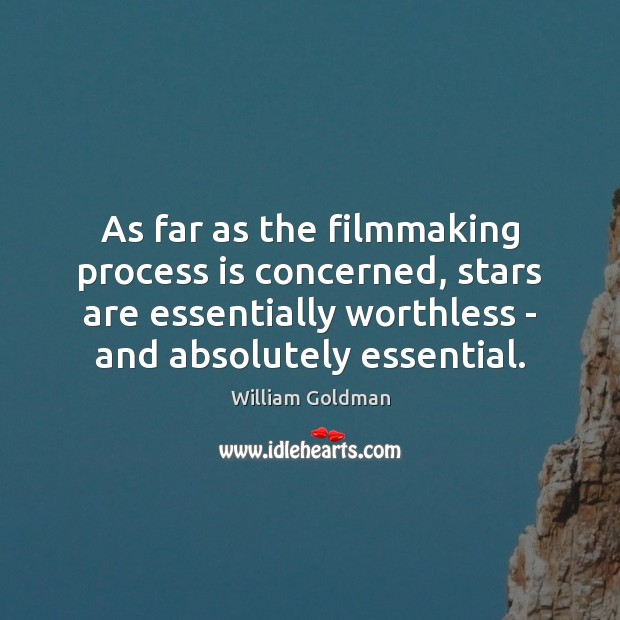As far as the filmmaking process is concerned, stars are essentially worthless Image