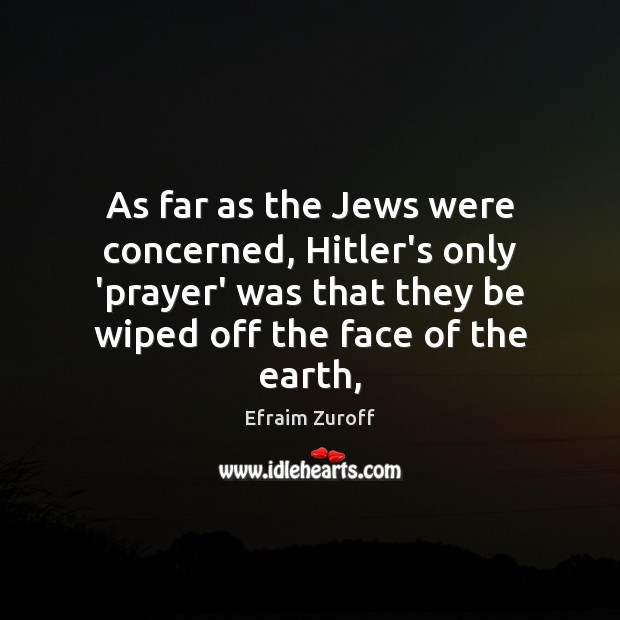 As far as the Jews were concerned, Hitler's only 'prayer' was that Image