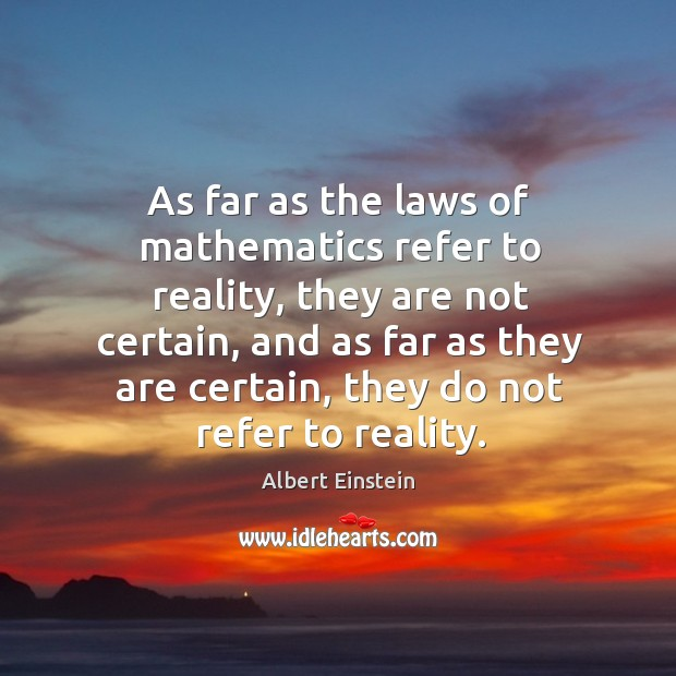 As far as the laws of mathematics refer to reality, they are not certain, and as far Image