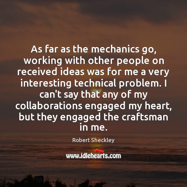 As far as the mechanics go, working with other people on received Robert Sheckley Picture Quote