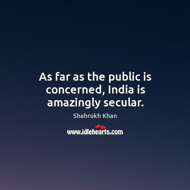 As far as the public is concerned, India is amazingly secular. Image