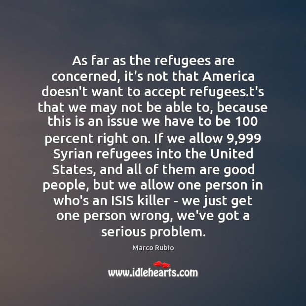 As far as the refugees are concerned, it's not that America doesn't Image