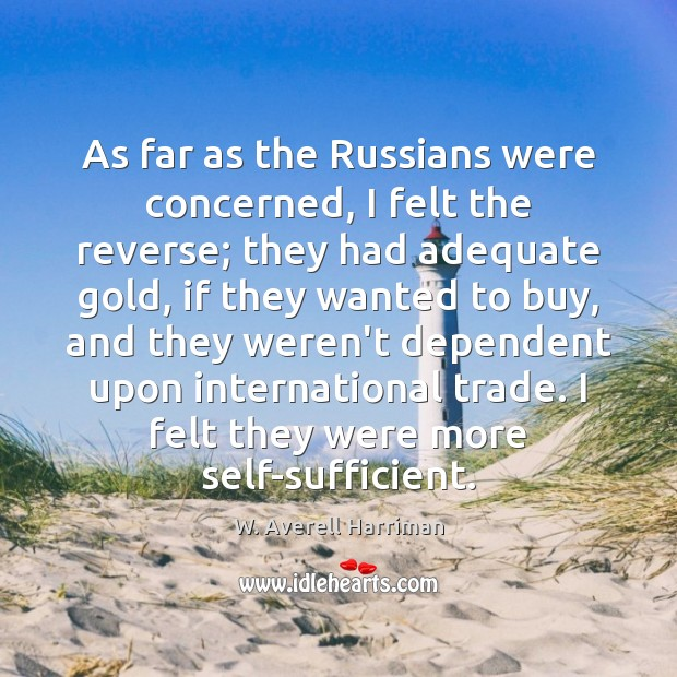 As far as the Russians were concerned, I felt the reverse; they W. Averell Harriman Picture Quote