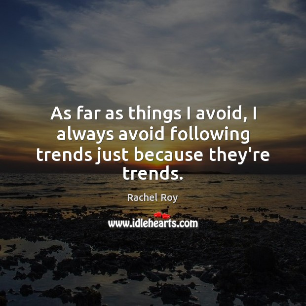 As far as things I avoid, I always avoid following trends just because they're trends. Rachel Roy Picture Quote