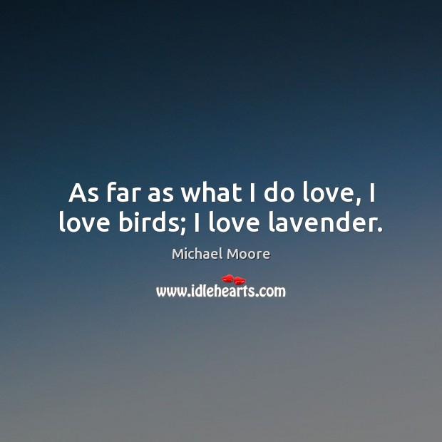 As far as what I do love, I love birds; I love lavender. Image