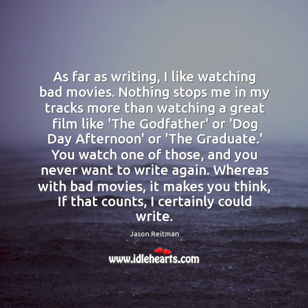 As far as writing, I like watching bad movies. Nothing stops me Jason Reitman Picture Quote